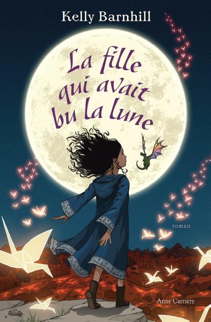 La fille qui avait bu la lune, de Kelly Barnhill (2016 pour l'édition originale en anglais, 2017 pour la traductionfrançaise)